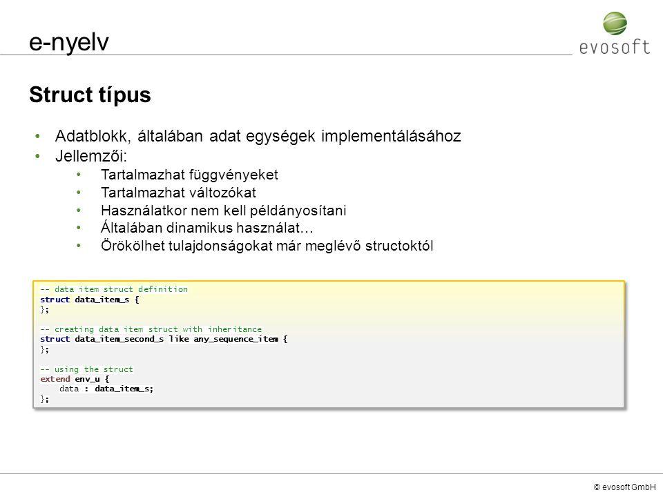 e-nyelv Struct típus. Adatblokk, általában adat egységek implementálásához. Jellemzői: Tartalmazhat függvényeket.