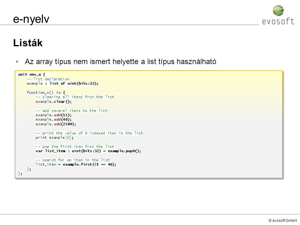 e-nyelv Listák. Az array típus nem ismert helyette a list típus használható. unit env_u { -- list declaration.
