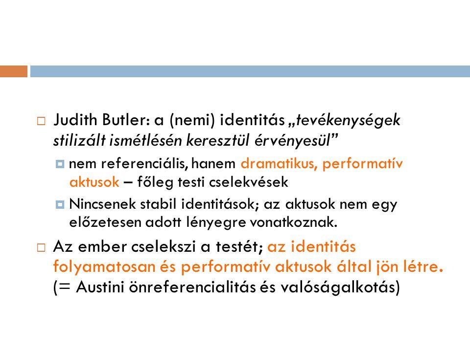 """Judith Butler: a (nemi) identitás """"tevékenységek stilizált ismétlésén keresztül érvényesül"""