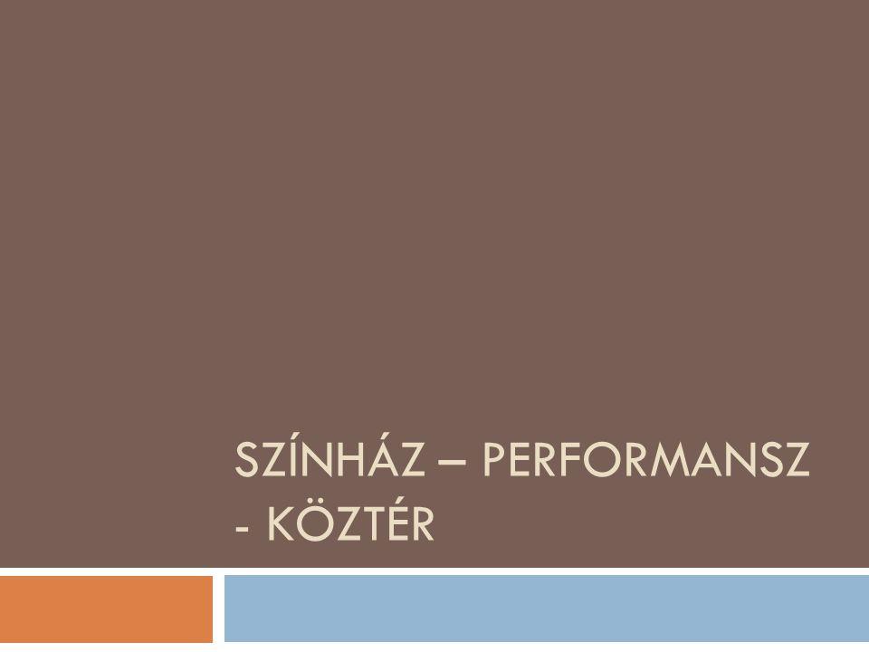 Színház – performansz - köztér