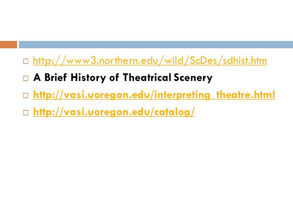 http://www3.northern.edu/wild/ScDes/sdhist.htm A Brief History of Theatrical Scenery. http://vasi.uoregon.edu/interpreting_theatre.html.