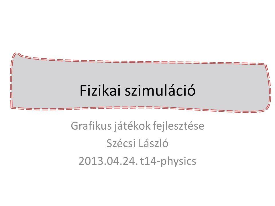 Grafikus játékok fejlesztése Szécsi László 2013.04.24. t14-physics