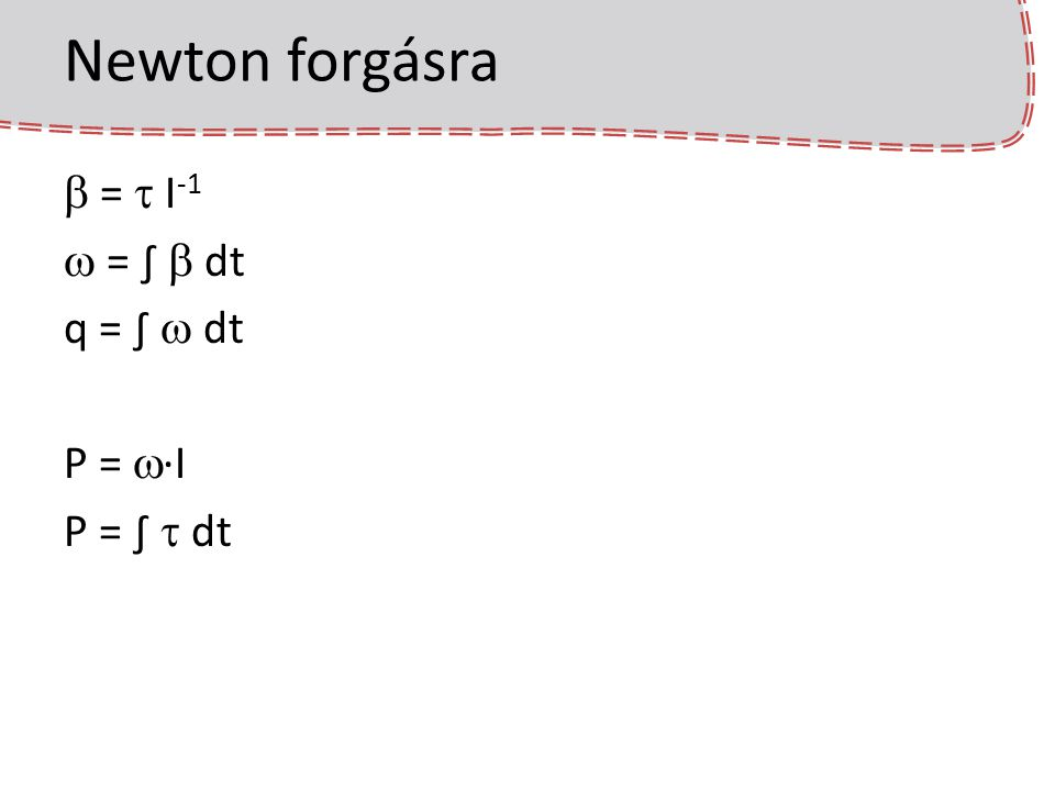 Newton forgásra b = t I-1 w = ∫ b dt q = ∫ w dt P = w·I P = ∫ t dt