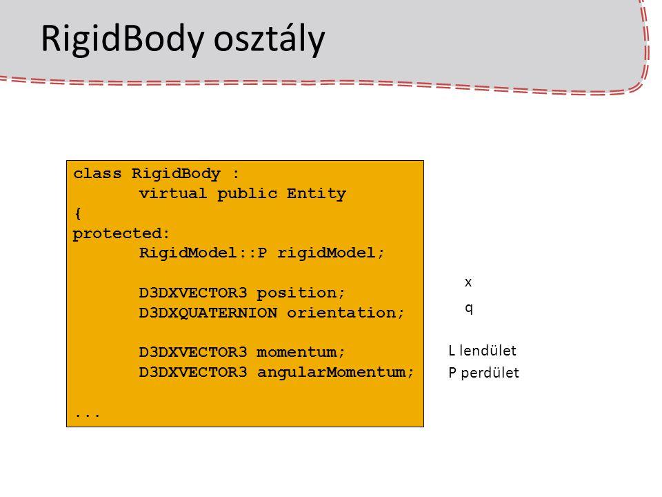 RigidBody osztály class RigidBody : virtual public Entity { protected: