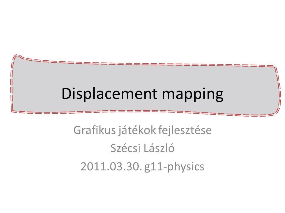 Grafikus játékok fejlesztése Szécsi László 2011.03.30. g11-physics