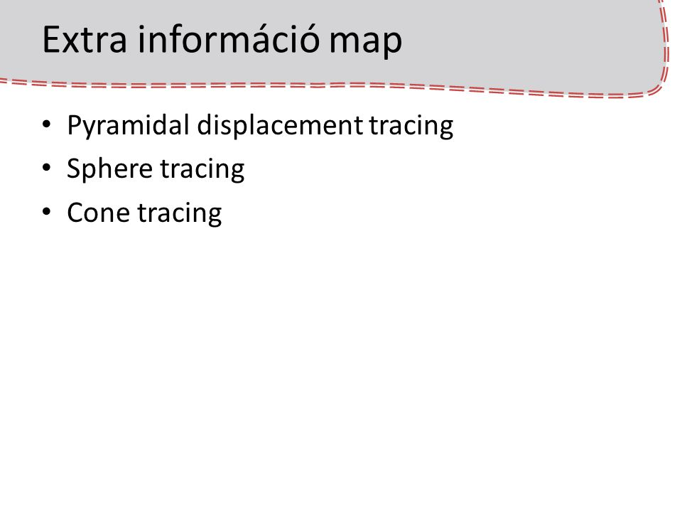 Extra információ map Pyramidal displacement tracing Sphere tracing