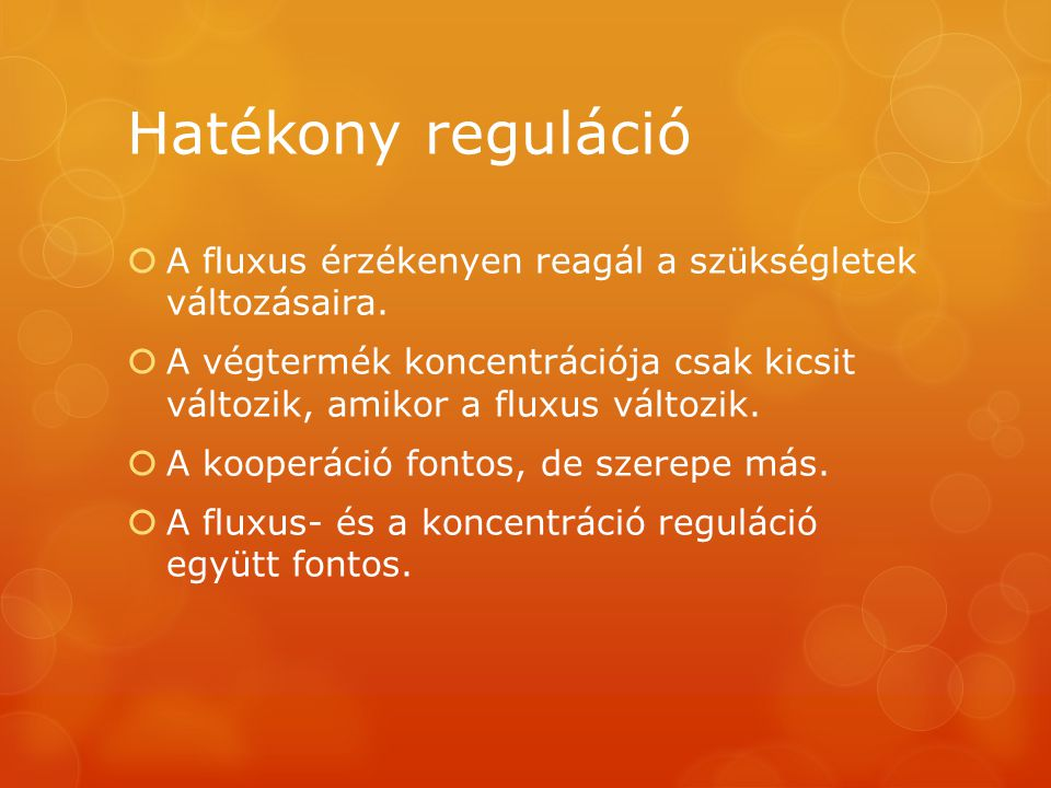 Hatékony reguláció A fluxus érzékenyen reagál a szükségletek változásaira.