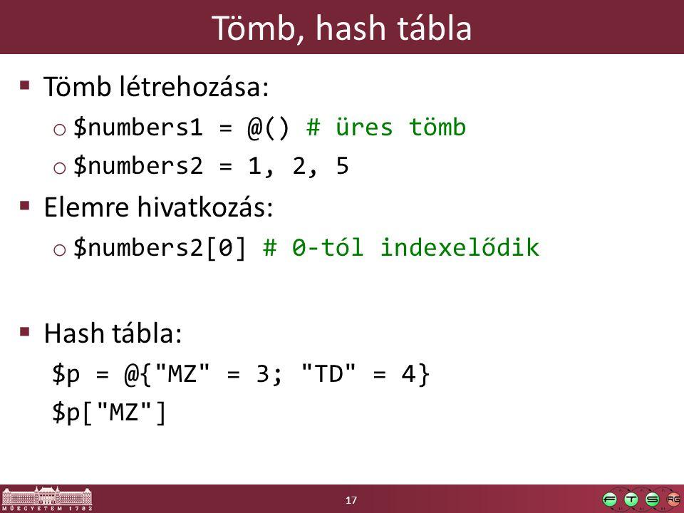 Tömb, hash tábla Tömb létrehozása: Elemre hivatkozás: Hash tábla: