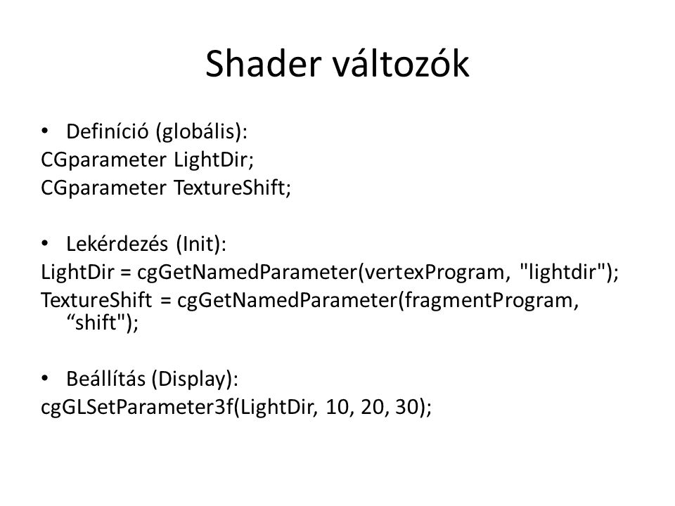 Shader változók Definíció (globális): CGparameter LightDir;