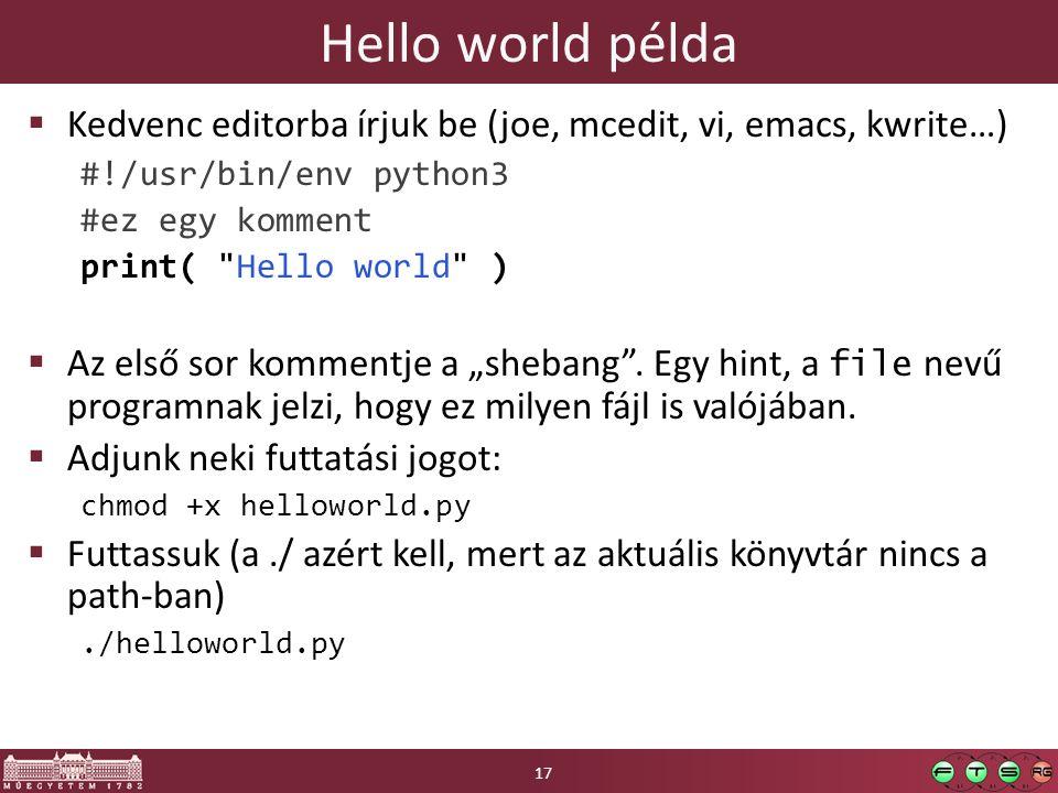 Hello world példa Kedvenc editorba írjuk be (joe, mcedit, vi, emacs, kwrite…) #!/usr/bin/env python3.