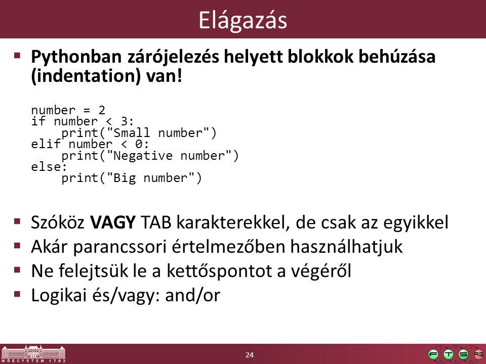 Elágazás Pythonban zárójelezés helyett blokkok behúzása (indentation) van!