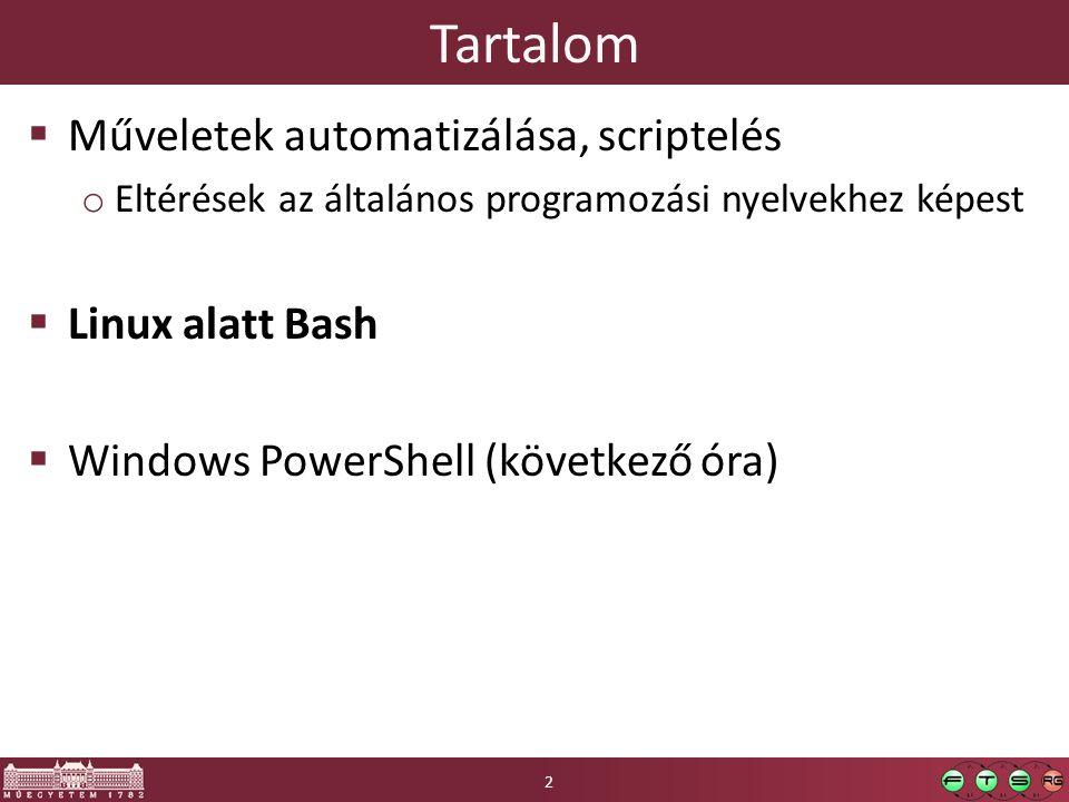 Tartalom Műveletek automatizálása, scriptelés Linux alatt Bash