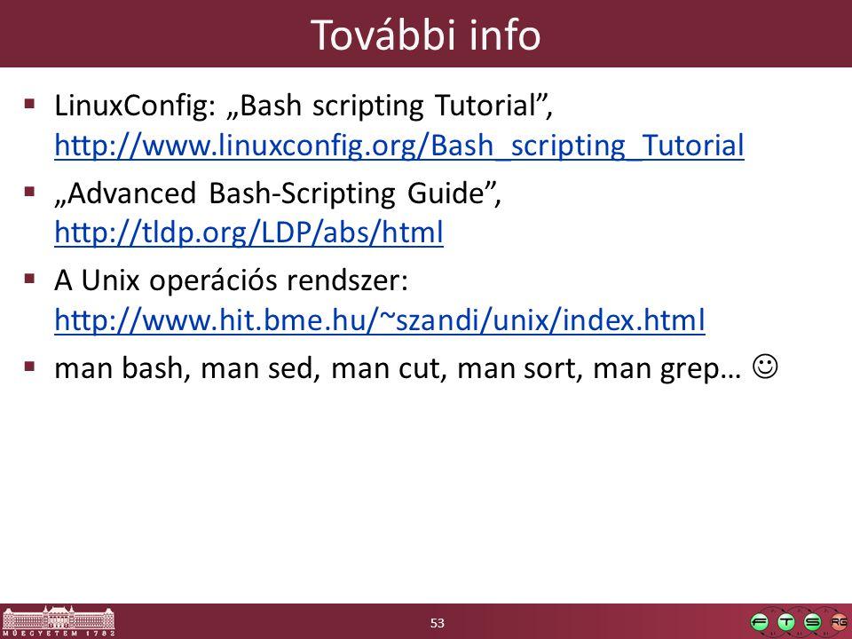 "További info LinuxConfig: ""Bash scripting Tutorial , http://www.linuxconfig.org/Bash_scripting_Tutorial."