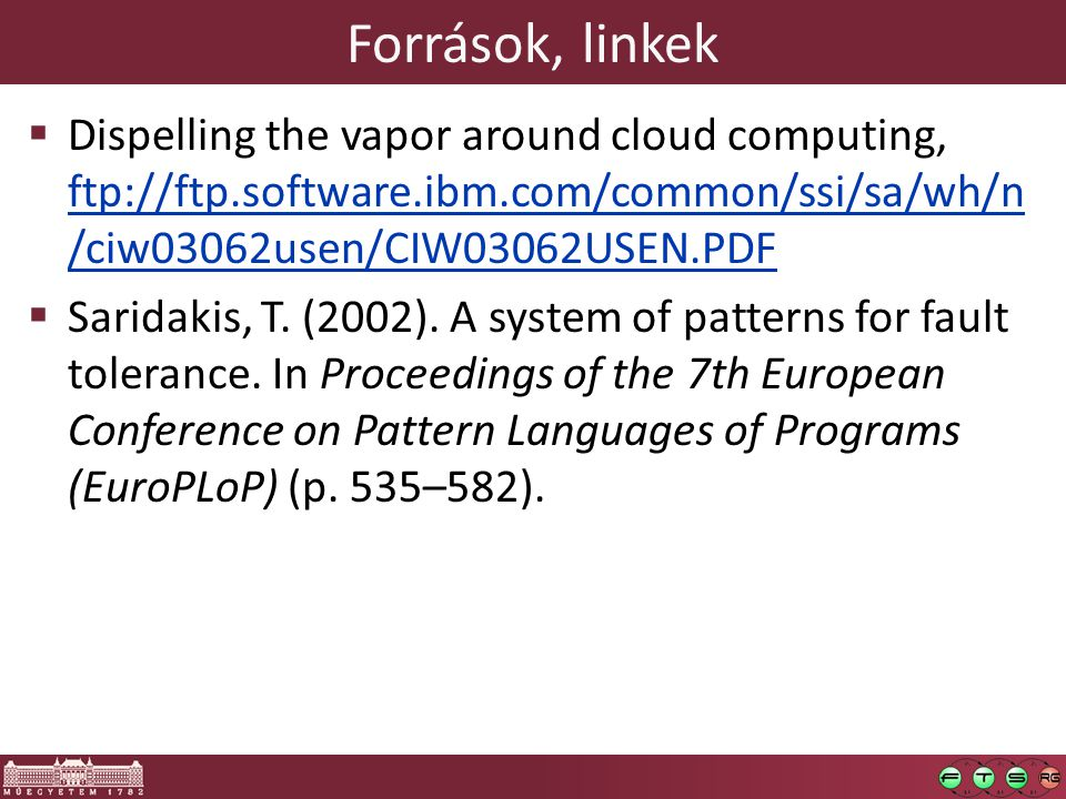 Források, linkek Dispelling the vapor around cloud computing, ftp://ftp.software.ibm.com/common/ssi/sa/wh/n/ciw03062usen/CIW03062USEN.PDF.