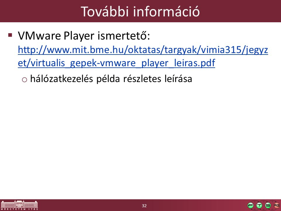 További információ VMware Player ismertető: http://www.mit.bme.hu/oktatas/targyak/vimia315/jegyzet/virtualis_gepek-vmware_player_leiras.pdf.