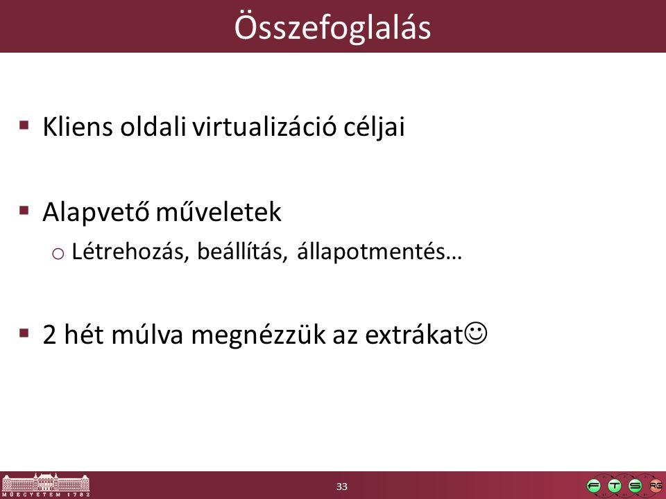 Összefoglalás Kliens oldali virtualizáció céljai Alapvető műveletek