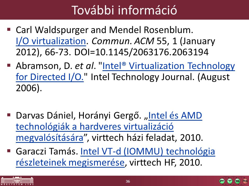 További információ Carl Waldspurger and Mendel Rosenblum. I/O virtualization. Commun. ACM 55, 1 (January 2012), 66-73. DOI=10.1145/2063176.2063194.