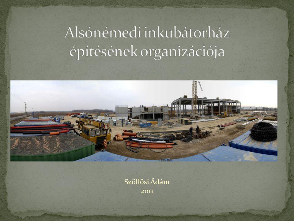 Alsónémedi inkubátorház építésének organizációja