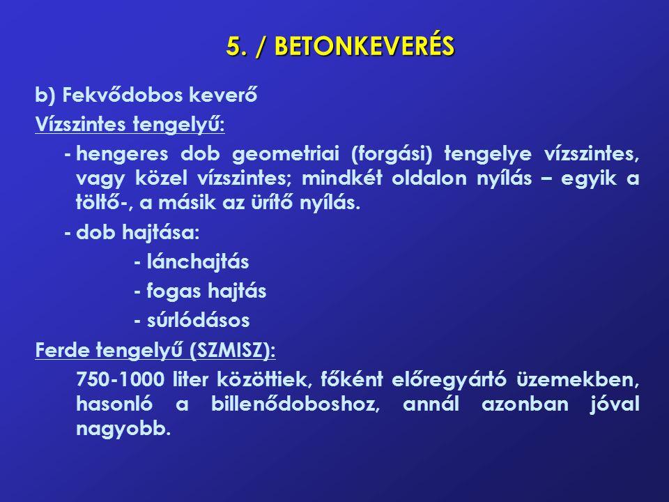 5. / BETONKEVERÉS b) Fekvődobos keverő Vízszintes tengelyű: