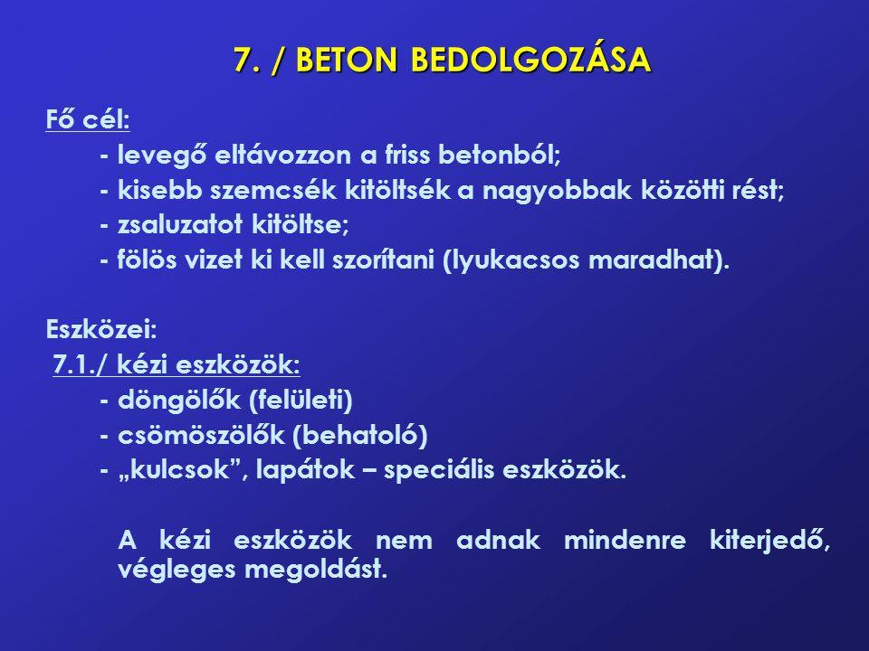 7. / BETON BEDOLGOZÁSA Fő cél: - levegő eltávozzon a friss betonból;