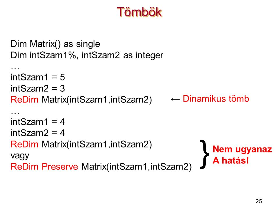 } Tömbök Dim Matrix() as single Dim intSzam1%, intSzam2 as integer …