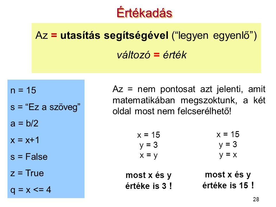 Az = utasítás segítségével ( legyen egyenlő ) változó = érték