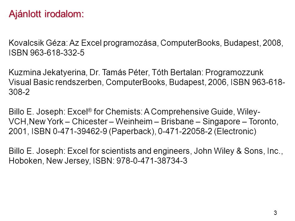 Ajánlott irodalom: Kovalcsik Géza: Az Excel programozása, ComputerBooks, Budapest, 2008, ISBN 963-618-332-5.
