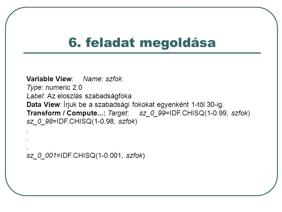 6. feladat megoldása Variable View: Name: szfok Type: numeric 2.0