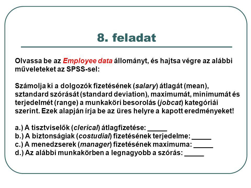 8. feladat Olvassa be az Employee data állományt, és hajtsa végre az alábbi műveleteket az SPSS-sel: