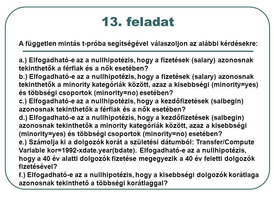 13. feladat A független mintás t-próba segítségével válaszoljon az alábbi kérdésekre: