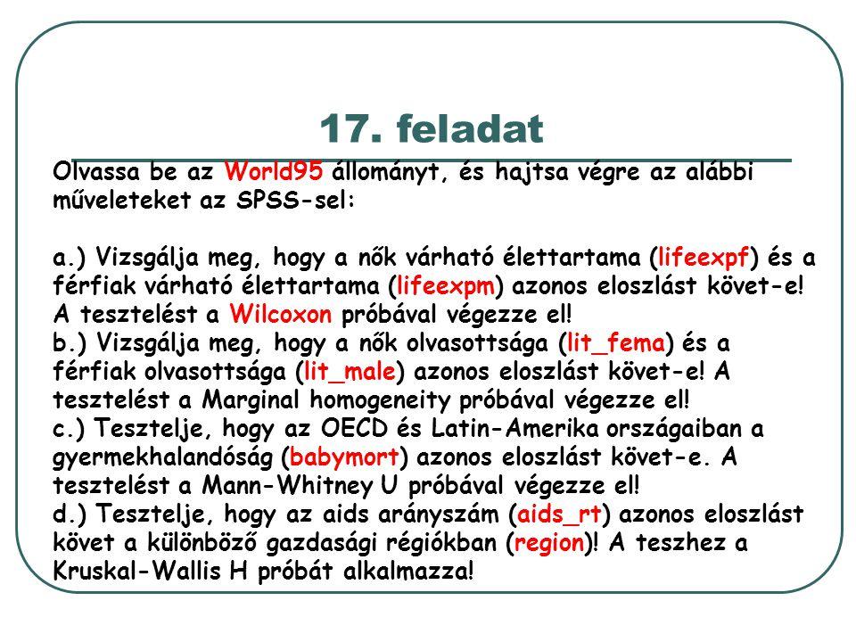 17. feladat Olvassa be az World95 állományt, és hajtsa végre az alábbi műveleteket az SPSS-sel: