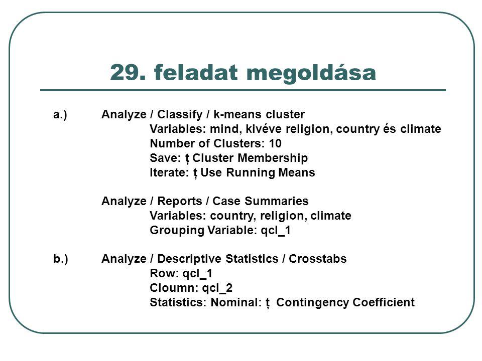 29. feladat megoldása a.) Analyze / Classify / k-means cluster