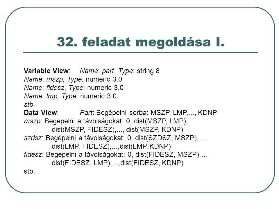 32. feladat megoldása I. Variable View: Name: part, Type: string 8