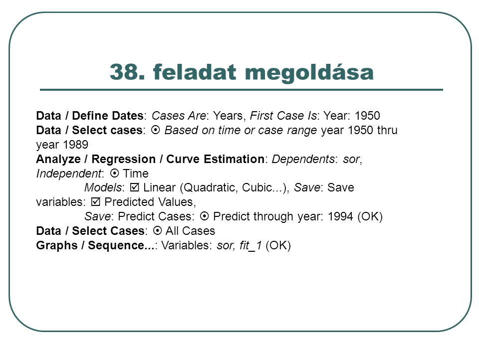 38. feladat megoldása Data / Define Dates: Cases Are: Years, First Case Is: Year: 1950.