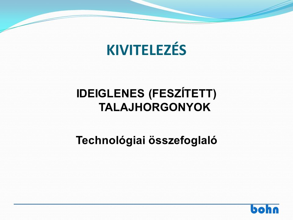 IDEIGLENES (FESZÍTETT) TALAJHORGONYOK Technológiai összefoglaló