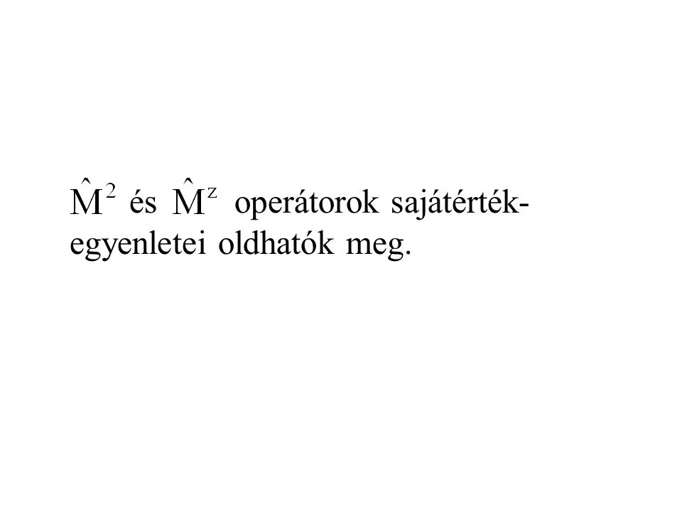 és operátorok sajátérték-egyenletei oldhatók meg.