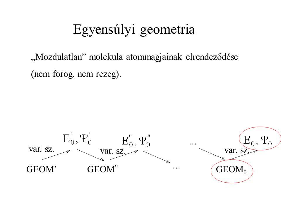 """Egyensúlyi geometria """"Mozdulatlan molekula atommagjainak elrendeződése. (nem forog, nem rezeg). ···"""