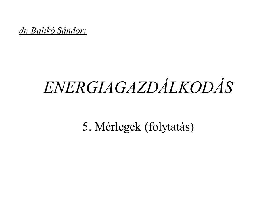 dr. Balikó Sándor: ENERGIAGAZDÁLKODÁS 5. Mérlegek (folytatás)