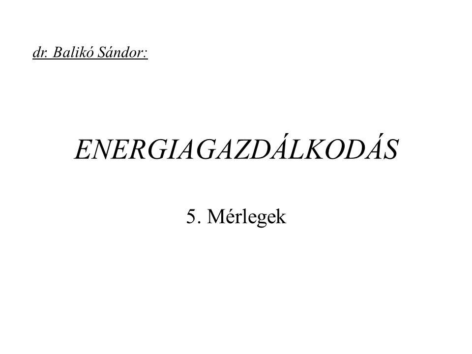 dr. Balikó Sándor: ENERGIAGAZDÁLKODÁS 5. Mérlegek