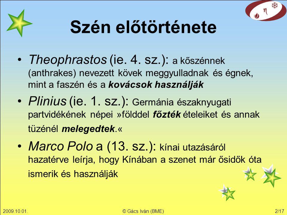 Szén előtörténete Theophrastos (ie. 4. sz.): a kőszénnek (anthrakes) nevezett kövek meggyulladnak és égnek, mint a faszén és a kovácsok használják.