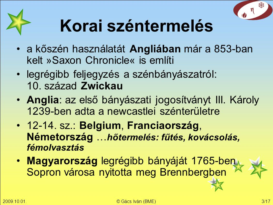 Korai széntermelés a kőszén használatát Angliában már a 853-ban kelt »Saxon Chronicle« is említi.