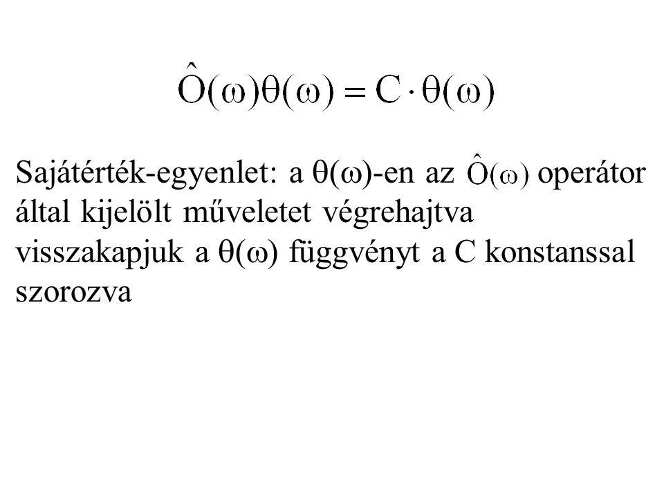 Sajátérték-egyenlet: a ()-en az operátor által kijelölt műveletet végrehajtva visszakapjuk a () függvényt a C konstanssal szorozva