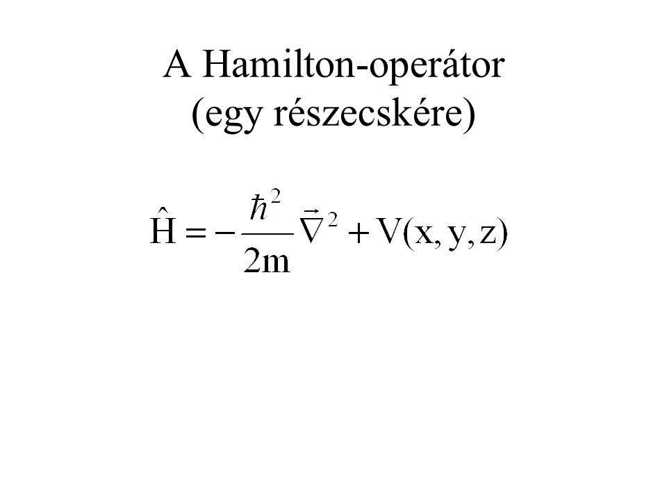 A Hamilton-operátor (egy részecskére)