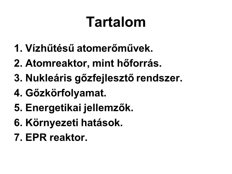 Tartalom 1. Vízhűtésű atomerőművek. 2. Atomreaktor, mint hőforrás.