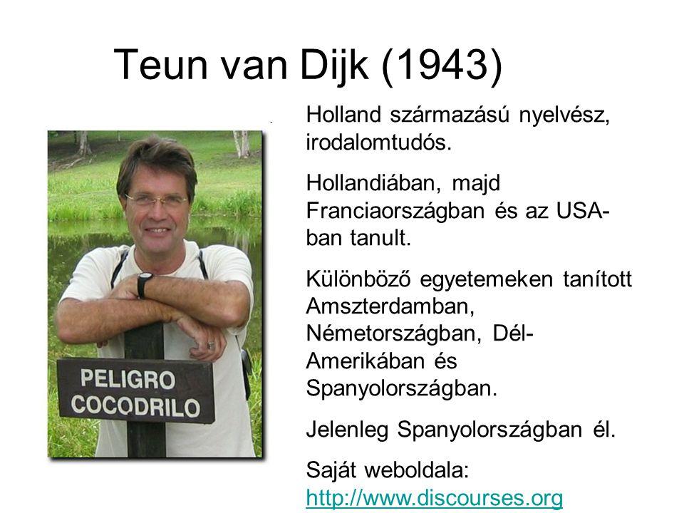 Teun van Dijk (1943) Holland származású nyelvész, irodalomtudós.