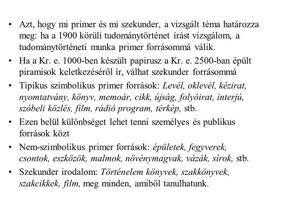 Azt, hogy mi primer és mi szekunder, a vizsgált téma határozza meg: ha a 1900 körüli tudománytörténet írást vizsgálom, a tudománytörténeti munka primer forrásommá válik.