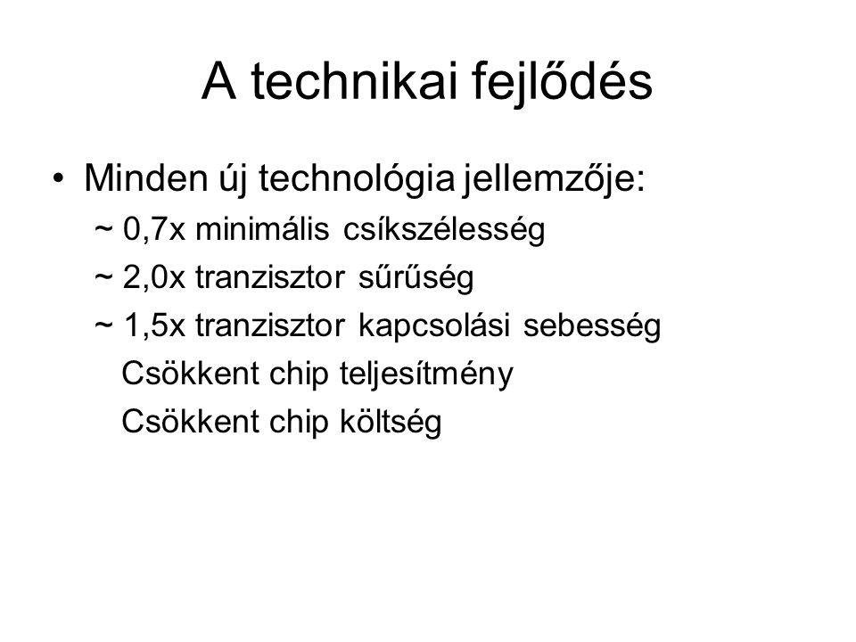 A technikai fejlődés Minden új technológia jellemzője: