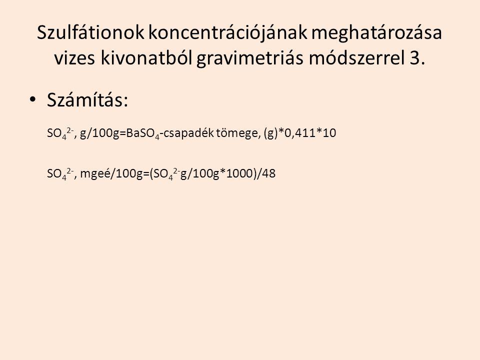 SO42-, g/100g=BaSO4-csapadék tömege, (g)*0,411*10