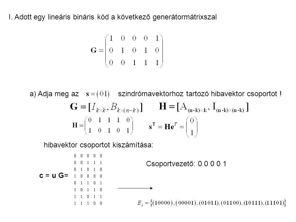 I. Adott egy lineáris bináris kód a következő generátormátrixszal
