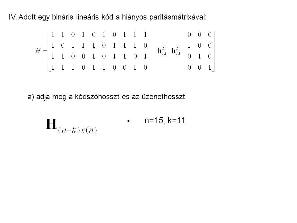 IV. Adott egy bináris lineáris kód a hiányos paritásmátrixával: